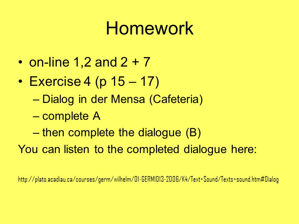 Homework on-line 1,2 and 2 + 7 Exercise 4 (p 15 – 17)