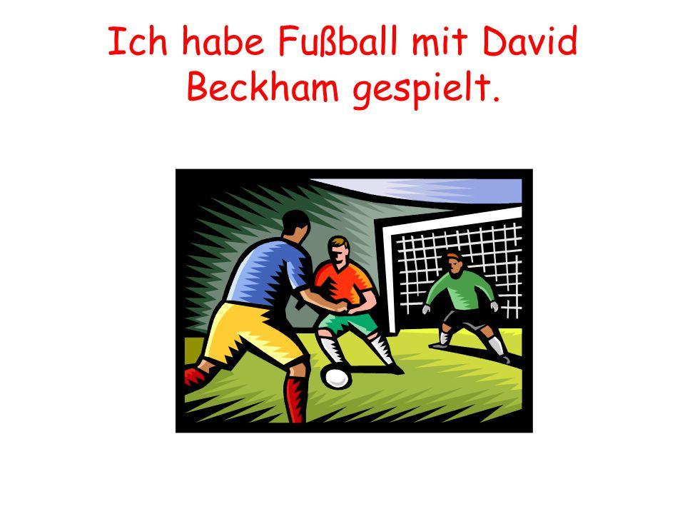 Ich habe Fußball mit David Beckham gespielt.