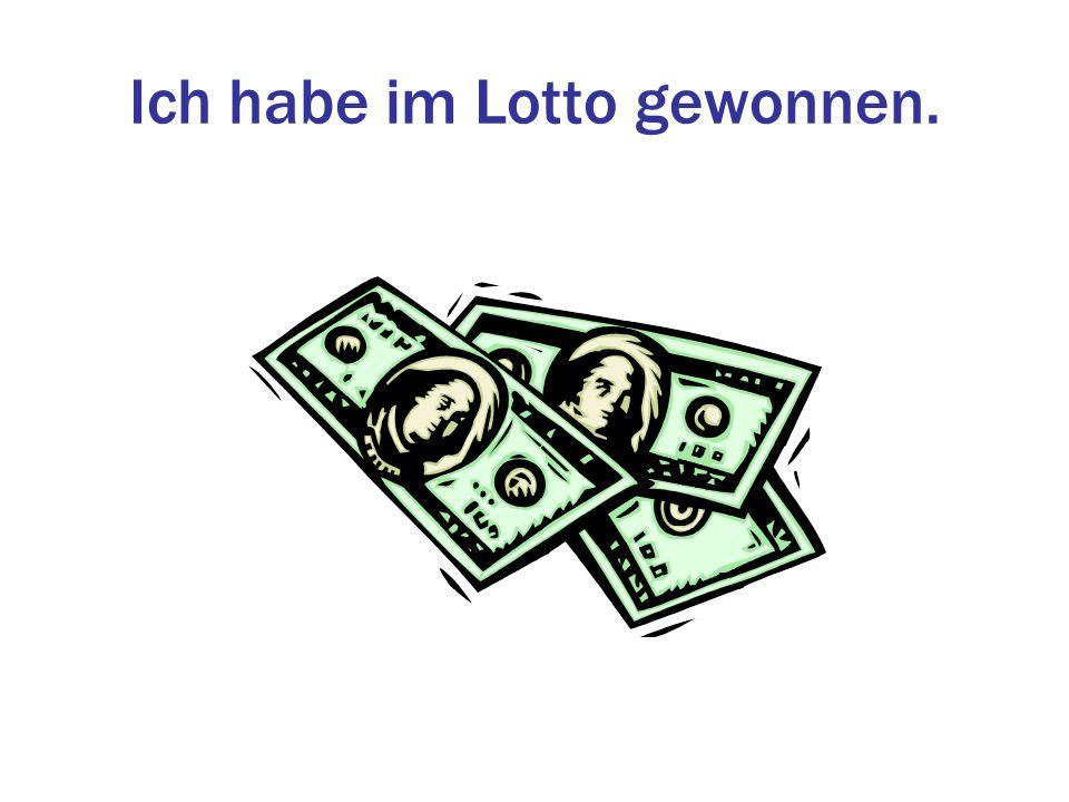 Ich habe im Lotto gewonnen.