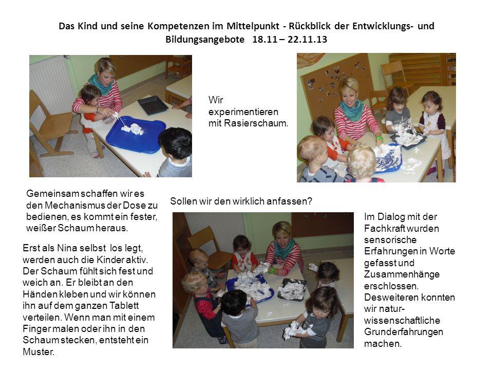 Das Kind und seine Kompetenzen im Mittelpunkt - Rückblick der Entwicklungs- und Bildungsangebote 18.11 – 22.11.13