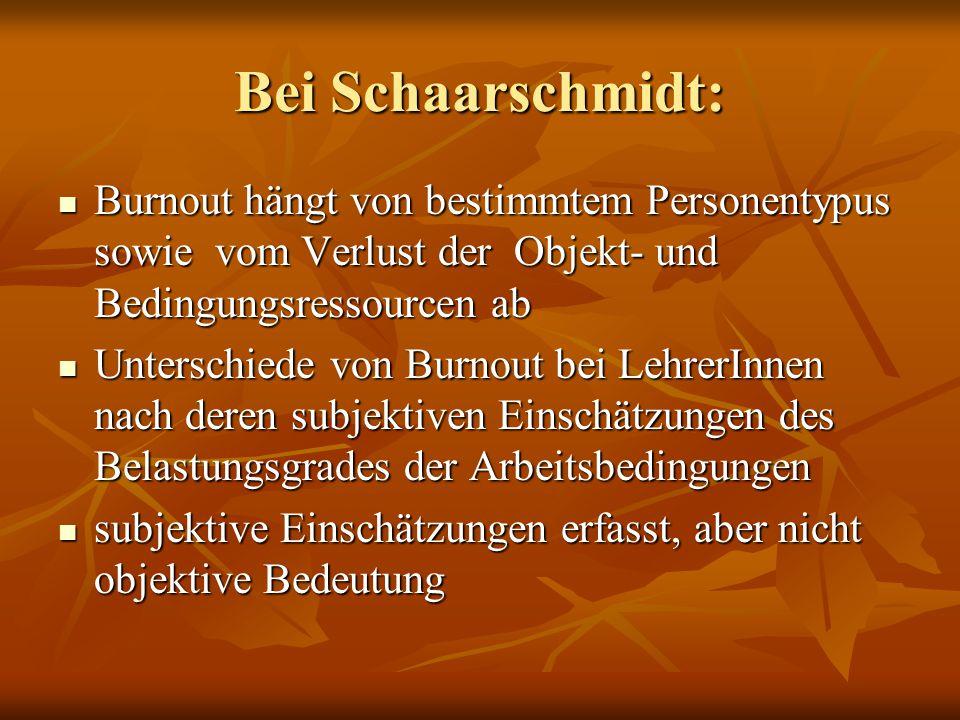 Bei Schaarschmidt: Burnout hängt von bestimmtem Personentypus sowie vom Verlust der Objekt- und Bedingungsressourcen ab.