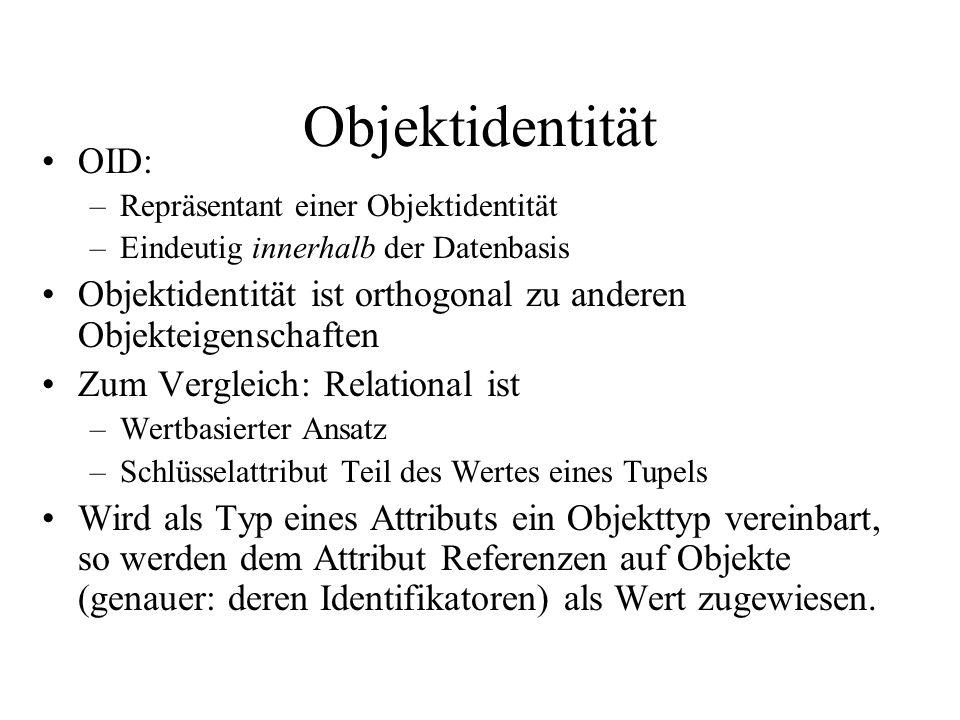 Objektidentität OID: Repräsentant einer Objektidentität. Eindeutig innerhalb der Datenbasis.