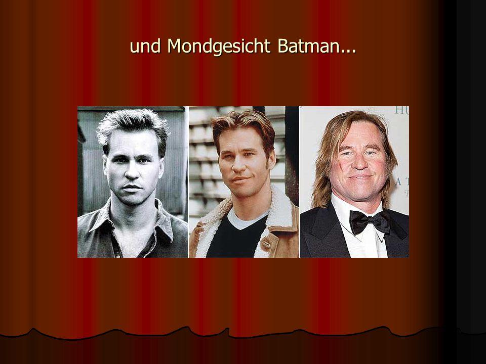 und Mondgesicht Batman...