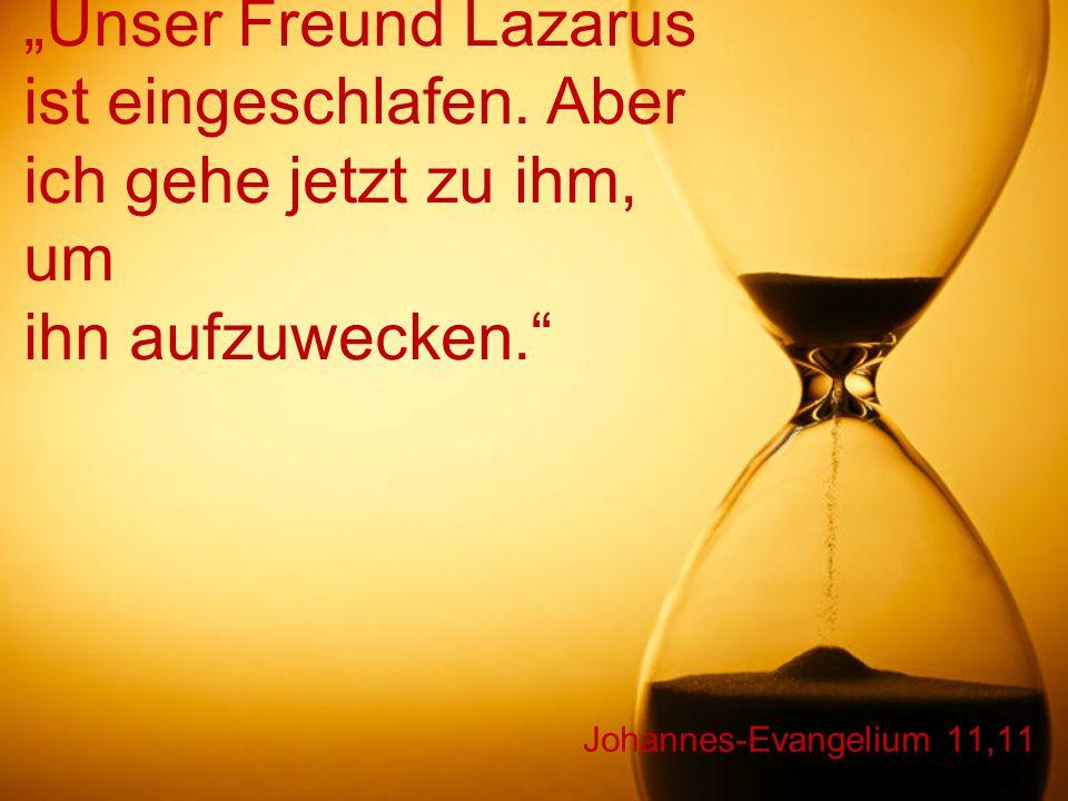 """""""Unser Freund Lazarus ist eingeschlafen"""