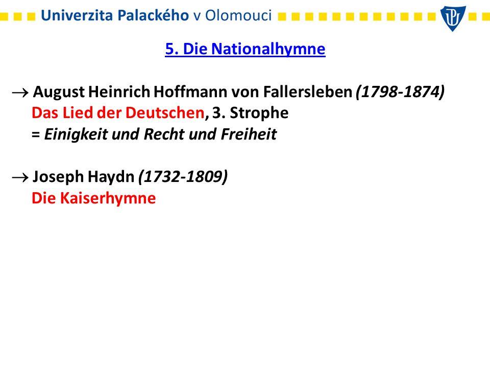 5. Die Nationalhymne  August Heinrich Hoffmann von Fallersleben (1798-1874) Das Lied der Deutschen, 3. Strophe.