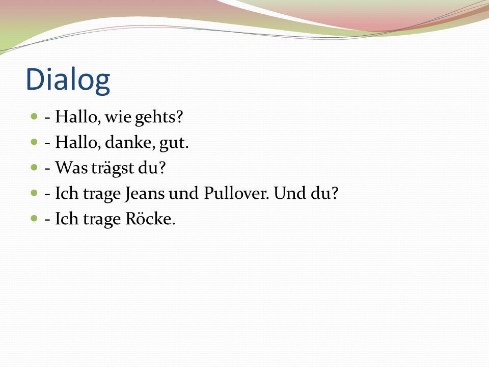 Dialog - Hallo, wie gehts - Hallo, danke, gut. - Was trägst du