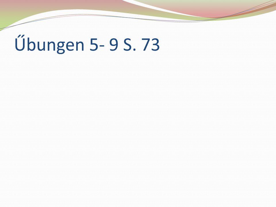 Űbungen 5- 9 S. 73