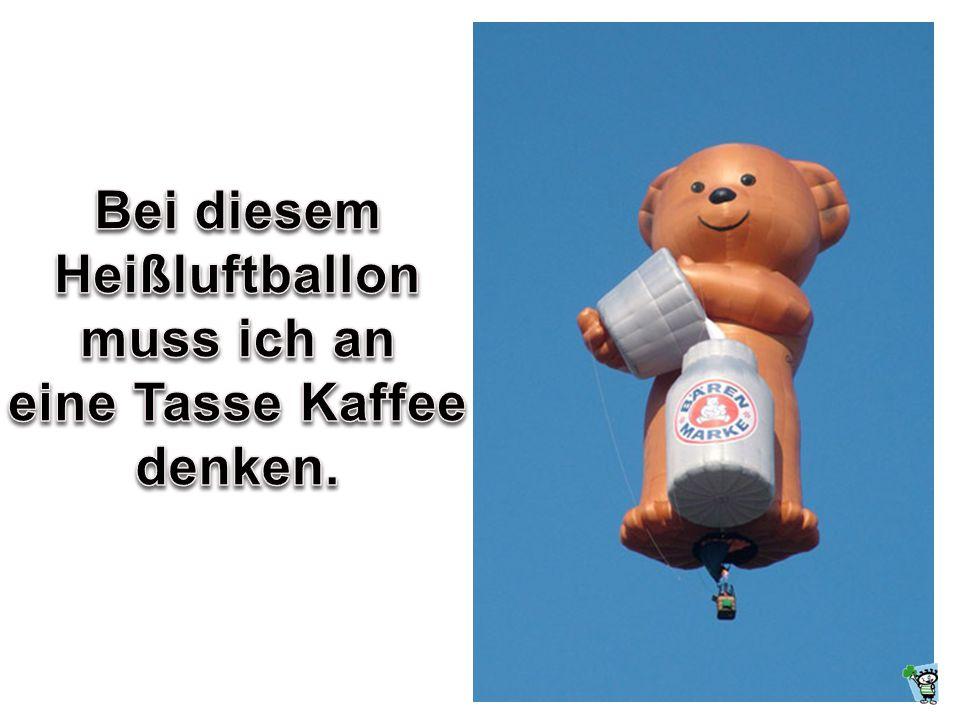 Bei diesem Heißluftballon muss ich an eine Tasse Kaffee denken.