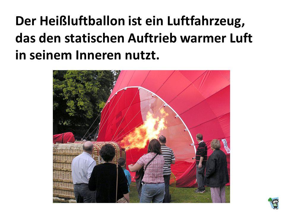 Der Heißluftballon ist ein Luftfahrzeug, das den statischen Auftrieb warmer Luft in seinem Inneren nutzt.