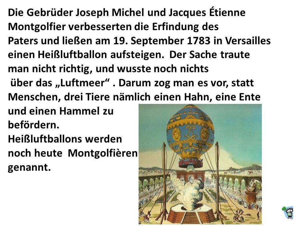 Die Gebrüder Joseph Michel und Jacques Étienne Montgolfier verbesserten die Erfindung des