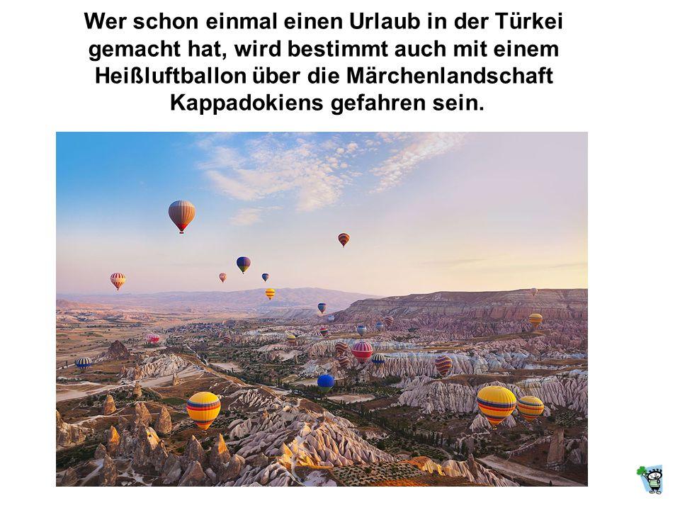 Wer schon einmal einen Urlaub in der Türkei