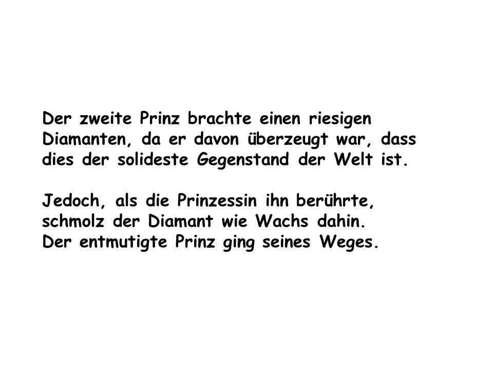 Der zweite Prinz brachte einen riesigen Diamanten, da er davon überzeugt war, dass dies der solideste Gegenstand der Welt ist.