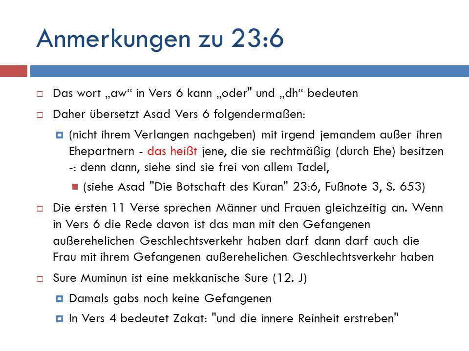 """Anmerkungen zu 23:6 Das wort """"aw in Vers 6 kann """"oder und """"dh bedeuten. Daher übersetzt Asad Vers 6 folgendermaßen:"""