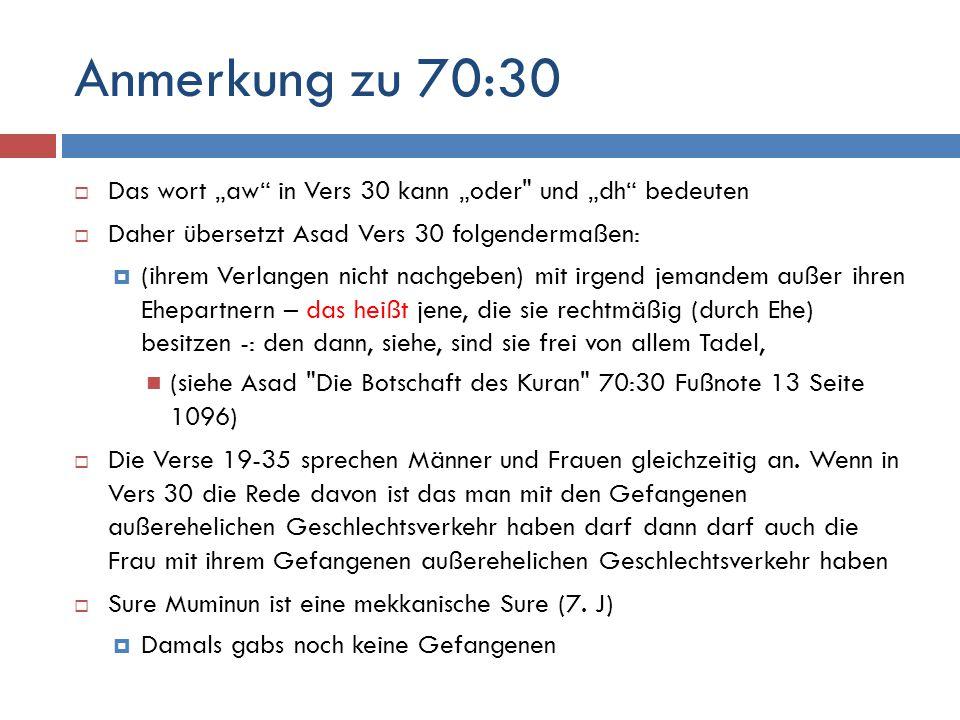 """Anmerkung zu 70:30 Das wort """"aw in Vers 30 kann """"oder und """"dh bedeuten. Daher übersetzt Asad Vers 30 folgendermaßen:"""