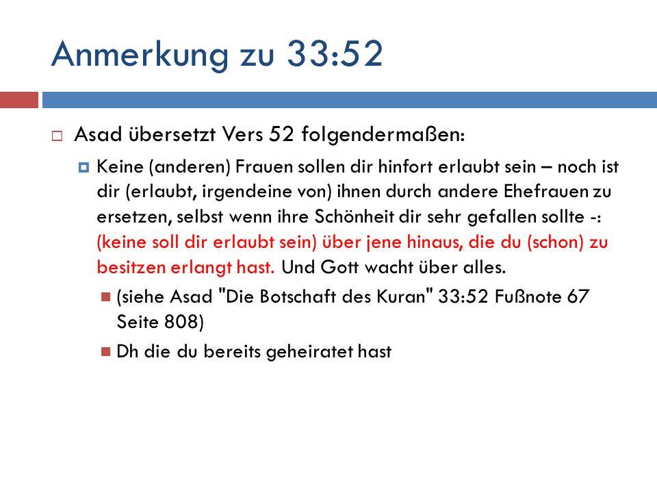 Anmerkung zu 33:52 Asad übersetzt Vers 52 folgendermaßen:
