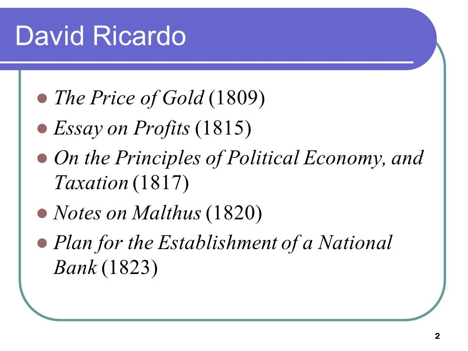 David Ricardo The Price of Gold (1809) Essay on Profits (1815)