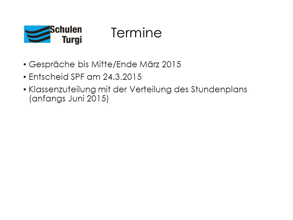 Termine Gespräche bis Mitte/Ende März 2015 Entscheid SPF am 24.3.2015