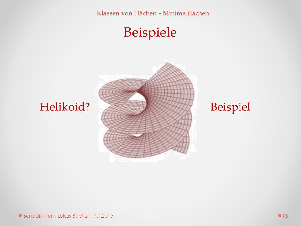 Beispiele Helikoid Beispiel Klassen von Flächen - Minimalflächen