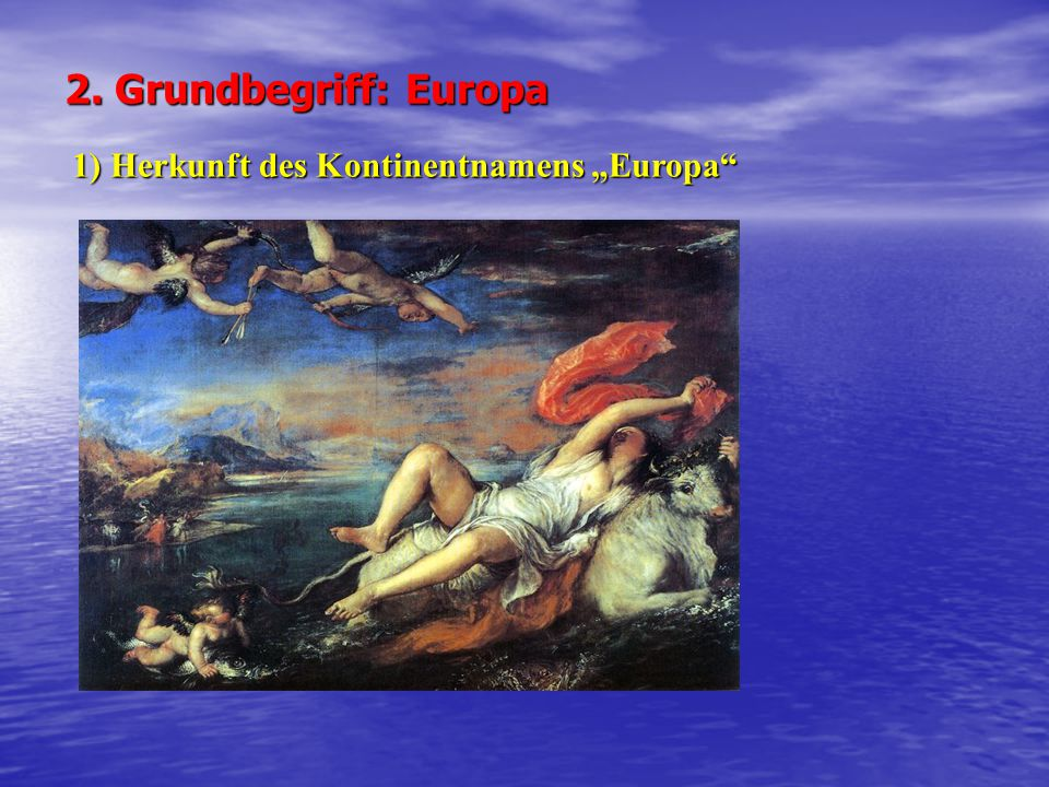 "2. Grundbegriff: Europa 1) Herkunft des Kontinentnamens ""Europa"