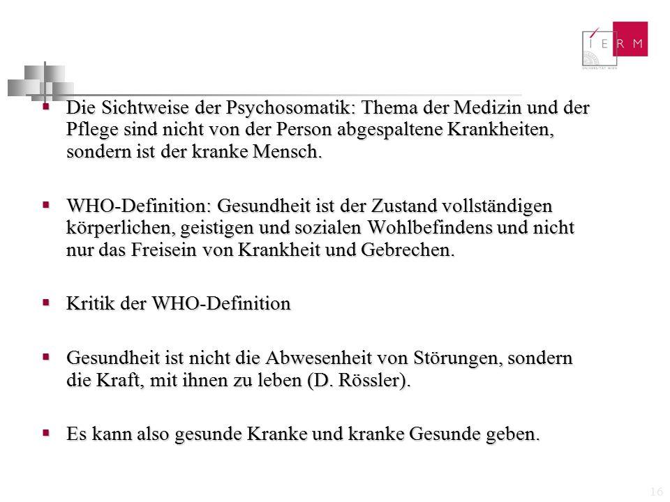 Die Sichtweise der Psychosomatik: Thema der Medizin und der Pflege sind nicht von der Person abgespaltene Krankheiten, sondern ist der kranke Mensch.