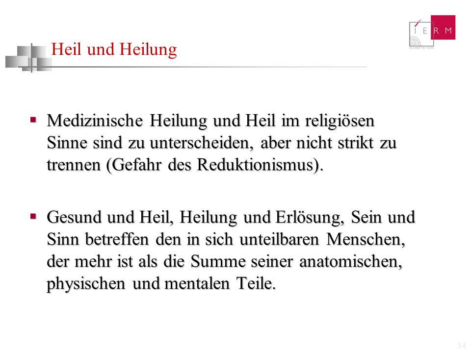 Heil und Heilung Medizinische Heilung und Heil im religiösen Sinne sind zu unterscheiden, aber nicht strikt zu trennen (Gefahr des Reduktionismus).