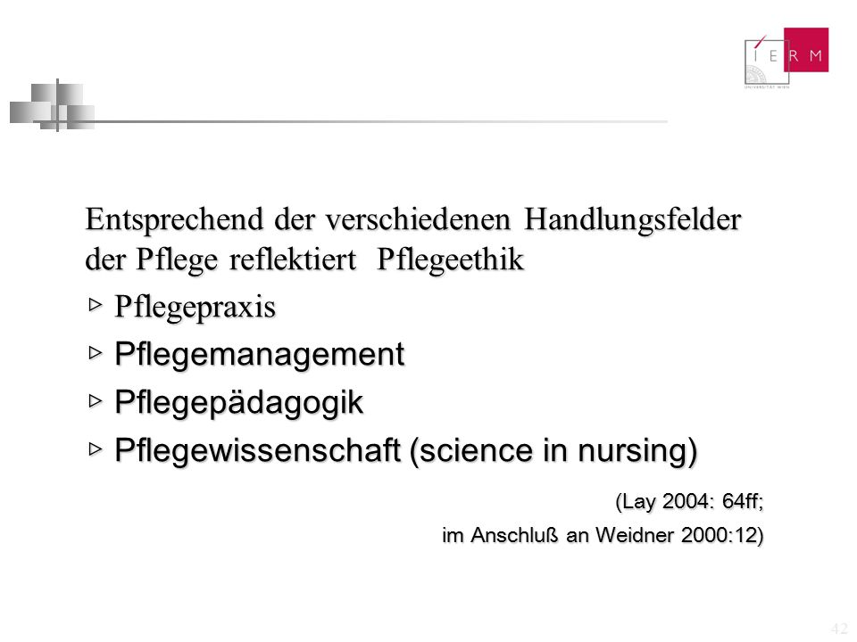▷ Pflegewissenschaft (science in nursing) (Lay 2004: 64ff;