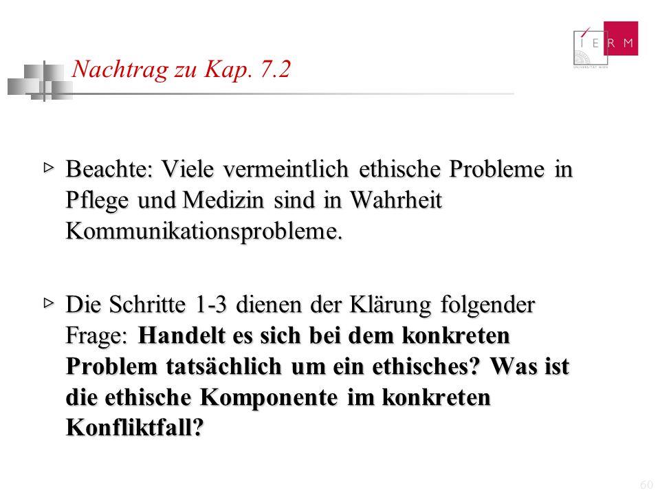 Nachtrag zu Kap. 7.2 ▷ Beachte: Viele vermeintlich ethische Probleme in Pflege und Medizin sind in Wahrheit Kommunikationsprobleme.