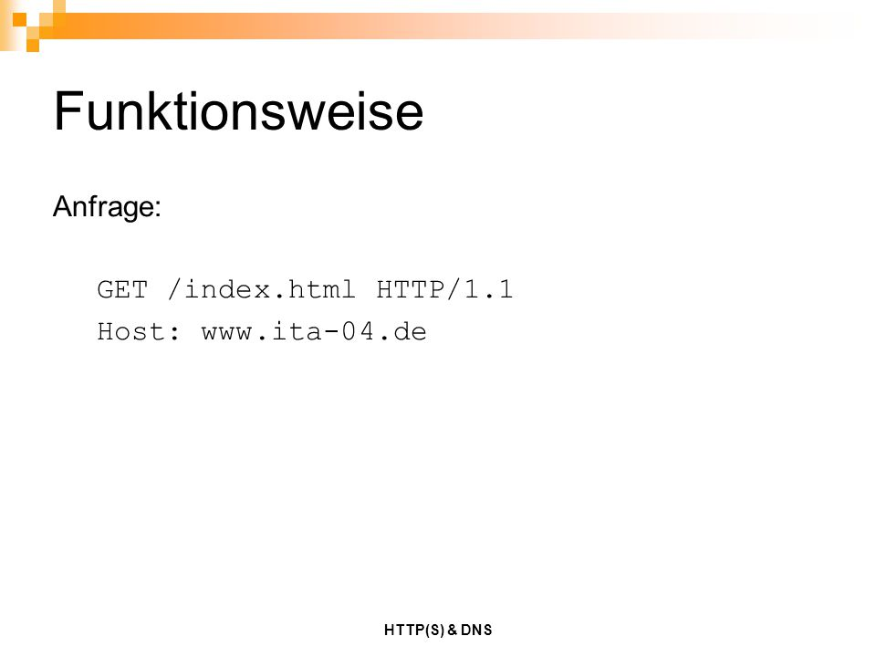 Funktionsweise Anfrage: GET /index.html HTTP/1.1 Host: www.ita-04.de