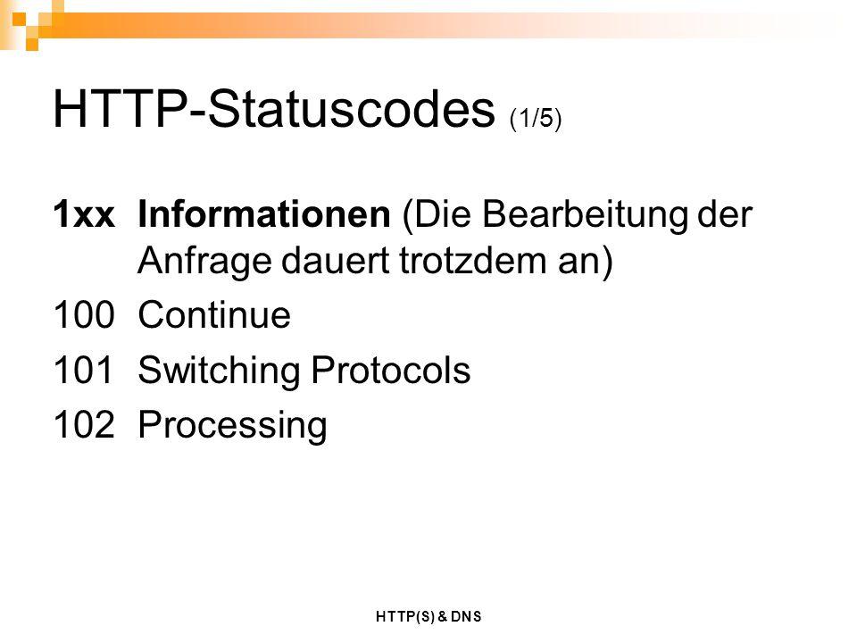HTTP-Statuscodes (1/5) 1xx Informationen (Die Bearbeitung der Anfrage dauert trotzdem an) 100 Continue.