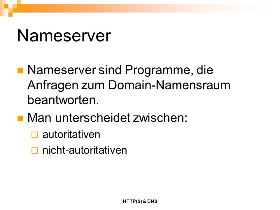 Nameserver Nameserver sind Programme, die Anfragen zum Domain-Namensraum beantworten. Man unterscheidet zwischen:
