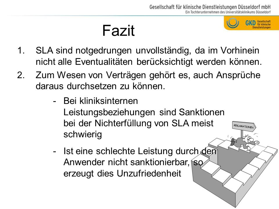 Fazit SLA sind notgedrungen unvollständig, da im Vorhinein nicht alle Eventualitäten berücksichtigt werden können.
