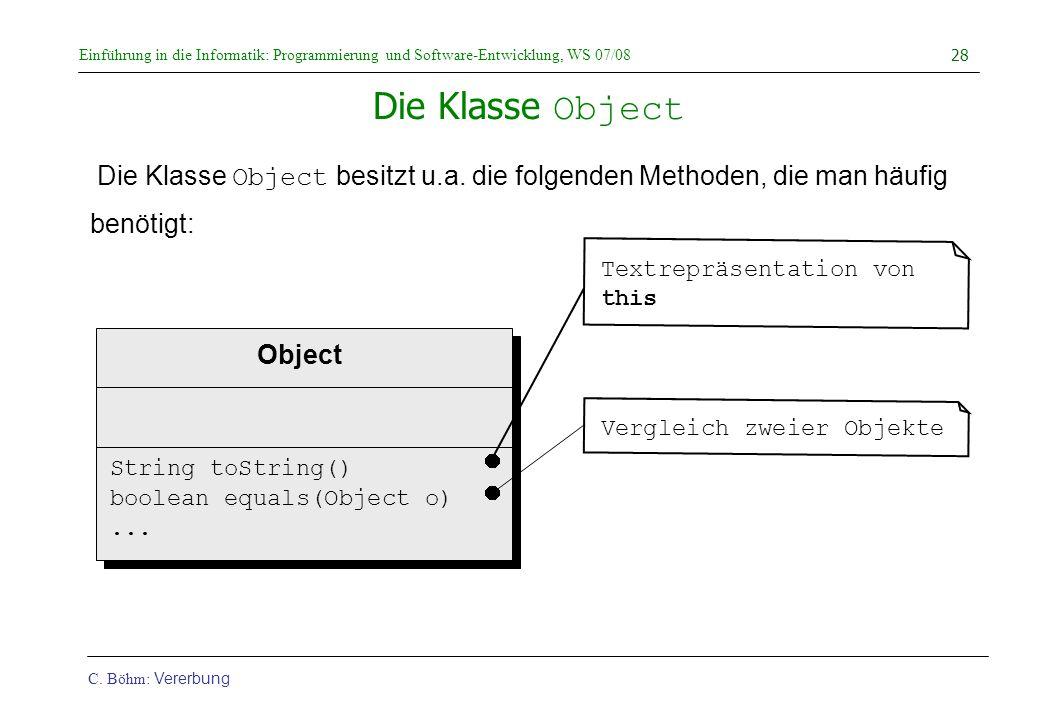 Die Klasse Object Die Klasse Object besitzt u.a. die folgenden Methoden, die man häufig benötigt: Textrepräsentation von this.
