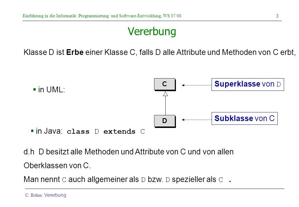 Vererbung Klasse D ist Erbe einer Klasse C, falls D alle Attribute und Methoden von C erbt, C. D.