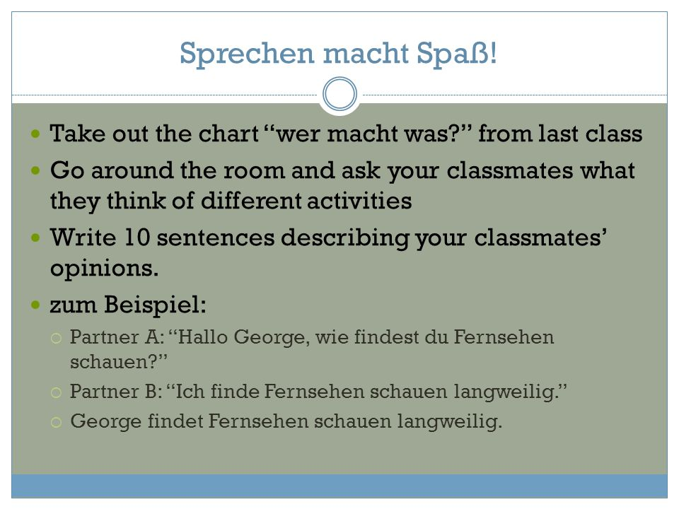 Sprechen macht Spaß! Take out the chart wer macht was from last class.