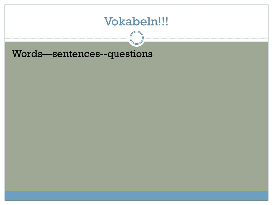Vokabeln!!! Words—sentences--questions