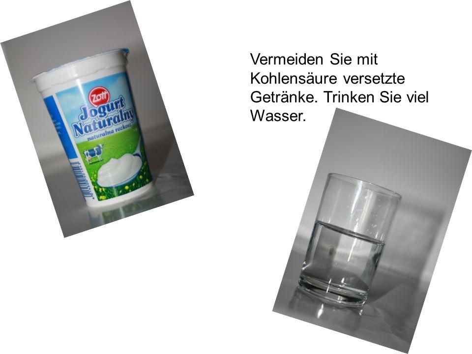 Vermeiden Sie mit Kohlensäure versetzte Getränke