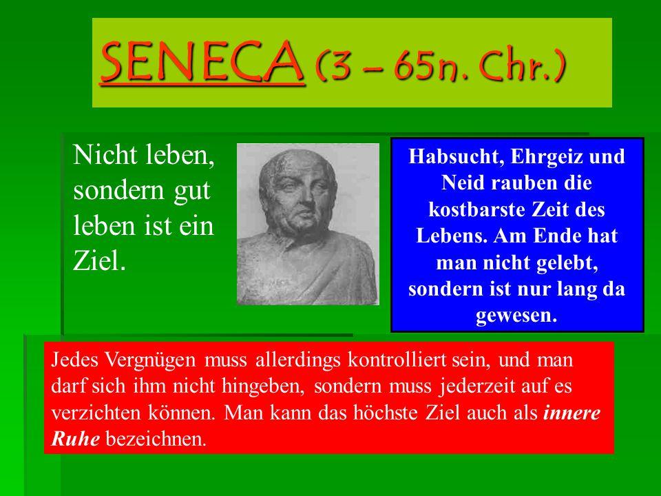 SENECA (3 – 65n. Chr.) Nicht leben, sondern gut leben ist ein Ziel.