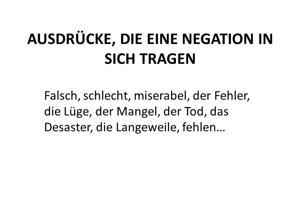 AUSDRÜCKE, DIE EINE NEGATION IN SICH TRAGEN