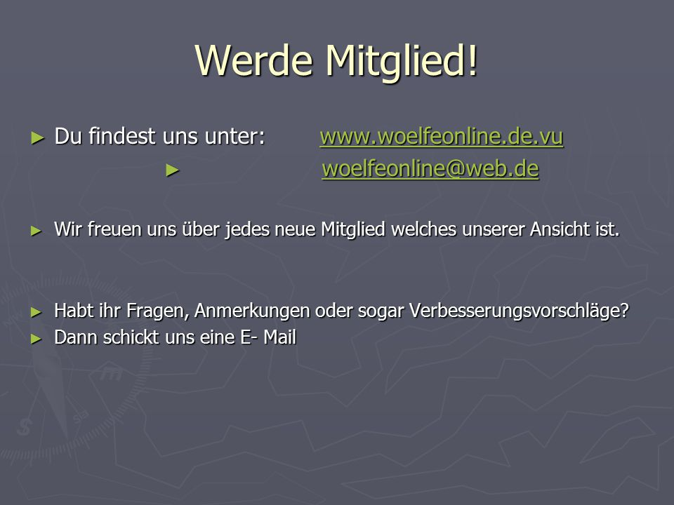 Werde Mitglied! Du findest uns unter: www.woelfeonline.de.vu