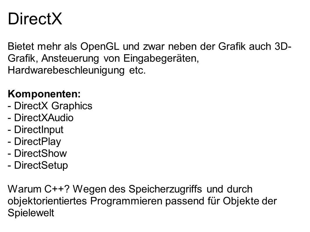 DirectX Bietet mehr als OpenGL und zwar neben der Grafik auch 3D-Grafik, Ansteuerung von Eingabegeräten, Hardwarebeschleunigung etc.