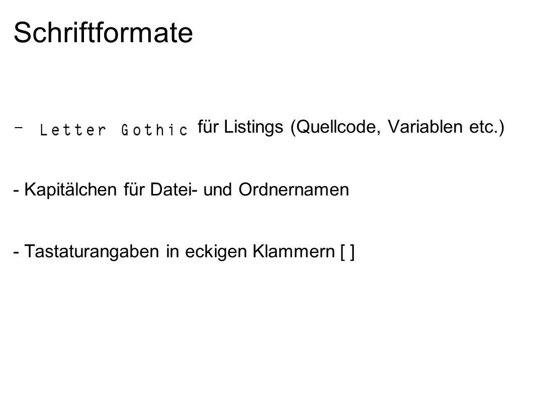 Schriftformate - Letter Gothic für Listings (Quellcode, Variablen etc.) - Kapitälchen für Datei- und Ordnernamen.