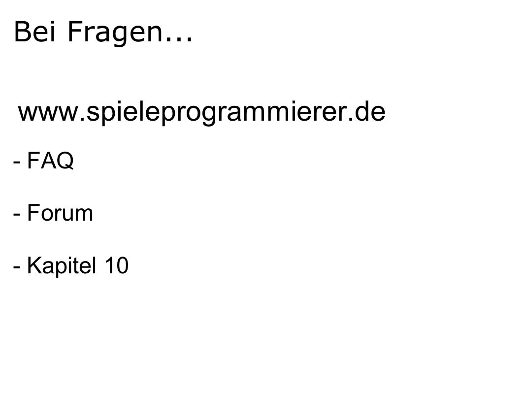 Bei Fragen... www.spieleprogrammierer.de - FAQ - Forum - Kapitel 10