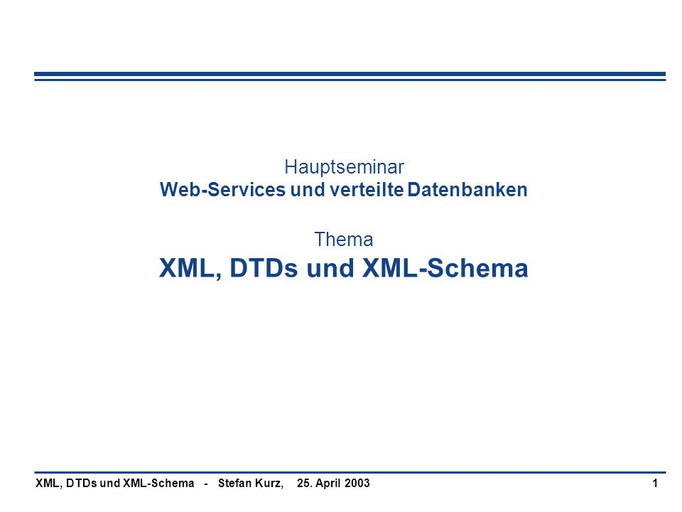 Hauptseminar Web-Services und verteilte Datenbanken Thema XML, DTDs und XML-Schema