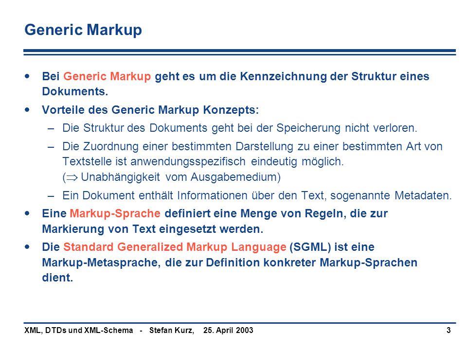 Generic Markup Bei Generic Markup geht es um die Kennzeichnung der Struktur eines Dokuments. Vorteile des Generic Markup Konzepts: