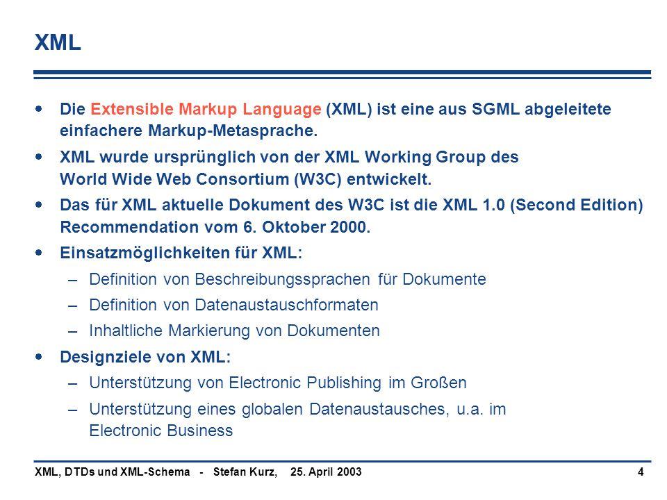 XML Die Extensible Markup Language (XML) ist eine aus SGML abgeleitete einfachere Markup-Metasprache.