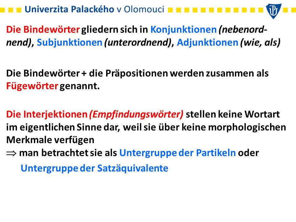 Die Bindewörter gliedern sich in Konjunktionen (nebenord-nend), Subjunktionen (unterordnend), Adjunktionen (wie, als)