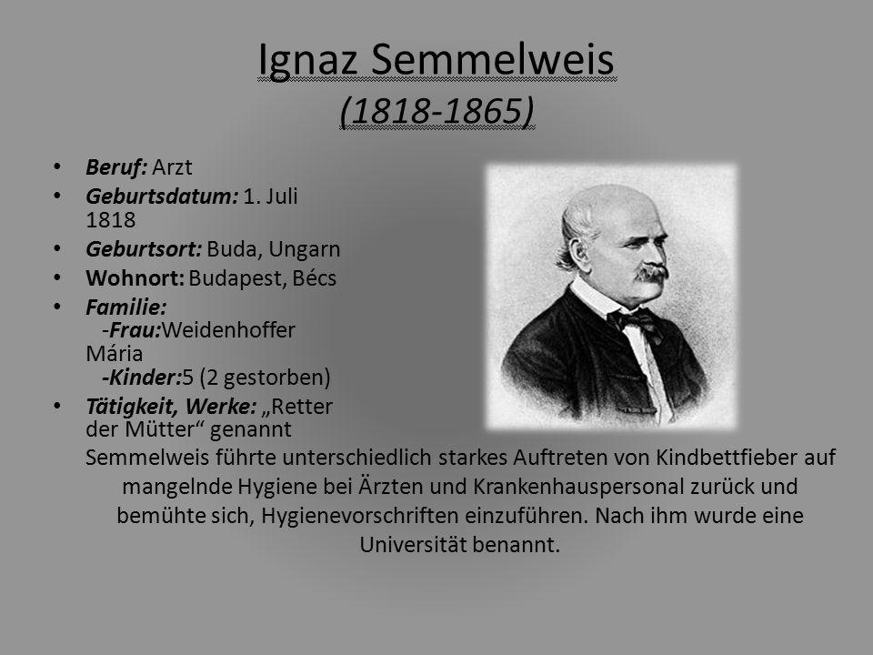 Ignaz Semmelweis (1818-1865) Beruf: Arzt Geburtsdatum: 1. Juli 1818