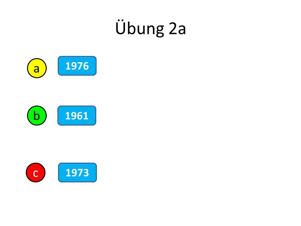 Übung 2a 1976 a b 1961 c 1973