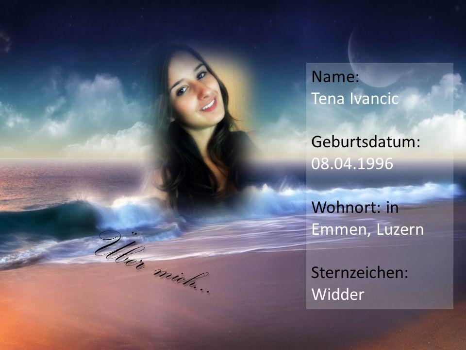 Über mich… Name: Tena Ivancic Geburtsdatum: 08.04.1996