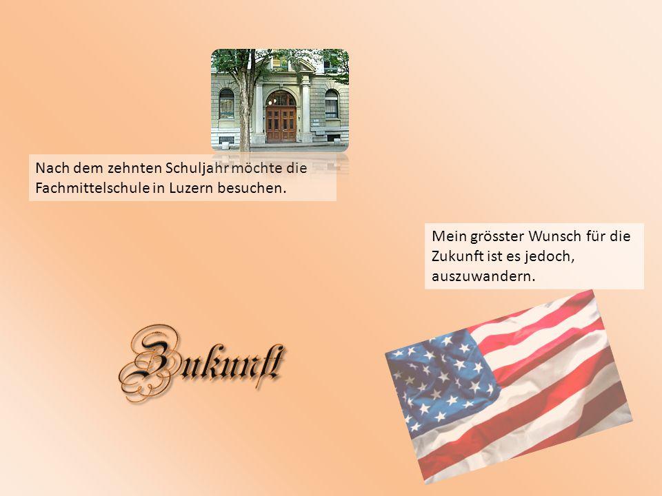 Nach dem zehnten Schuljahr möchte die Fachmittelschule in Luzern besuchen.